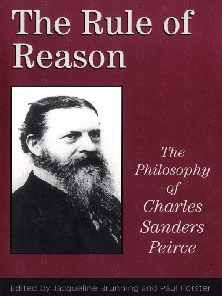 The Rule of Reason - The Philosophy of Charles Sanders Peirce